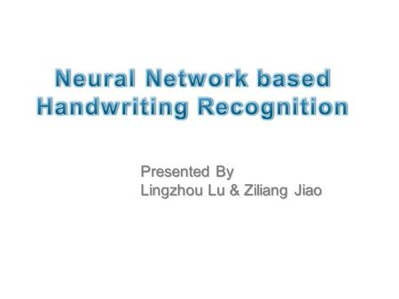 Presented By Lingzhou Lu & Ziliang Jiao. Domain ● Optical Character Recogntion (OCR) ● Upper-case letters only.