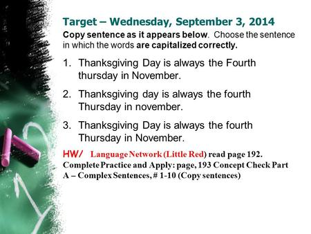 Target – Wednesday, September 3, 2014 Copy sentence as it appears below. Choose the sentence in which the words are capitalized correctly. 1.Thanksgiving.