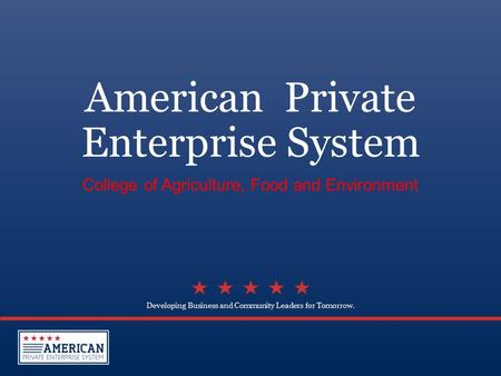 Developing Business and Community Leaders for Tomorrow. American Private Enterprise System College of Agriculture, Food and Environment.