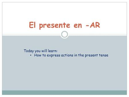 El presente en -AR Today you will learn:
