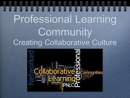 Professional Learning Community Creating Collaborative Culture.