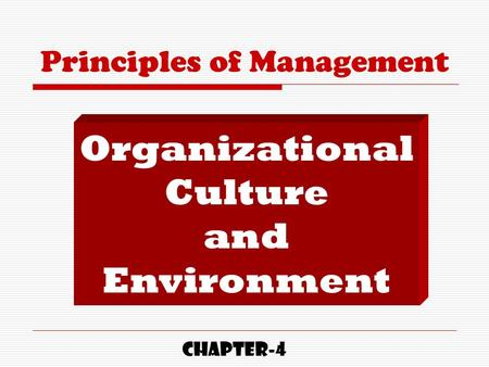 Principles of Management Organizational Culture and Environment CHAPTER-4.