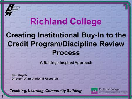 1 Creating Institutional Buy-In to the Credit Program/Discipline Review Process A Baldrige-Inspired Approach Bao Huynh Director of Institutional Research.