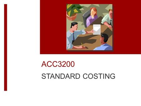 ACC3200 STANDARD COSTING. Learning Objectives  Describe the standard-setting process and explain how standard costs relate to budgets and variances.