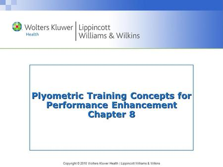 Copyright © 2010 Wolters Kluwer Health | Lippincott Williams & Wilkins Plyometric Training Concepts for Performance Enhancement Chapter 8.