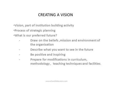CREATING A VISION Vision, part of institution building activity Process of strategic planning What is our preferred future? -Draw on the beliefs,mission.