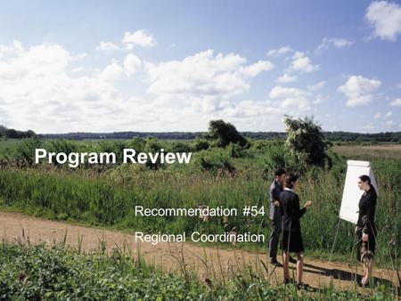 Program Review Recommendation #54 Regional Coordination.