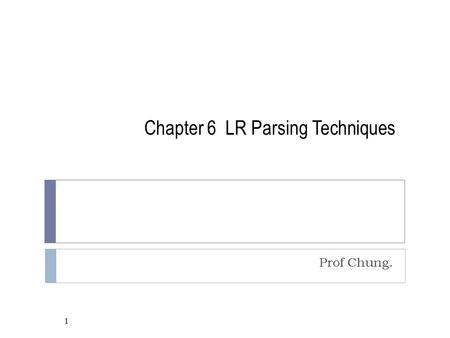 111 Chapter 6 LR Parsing Techniques Prof Chung. 1.