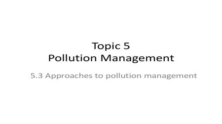 Pollution Management Strategies 3 Step Process 1. Change human activity which causes pollution 2. Reduce the amount of pollutants released into the environment.