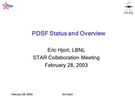 February 28, 2003Eric Hjort PDSF Status and Overview Eric Hjort, LBNL STAR Collaboration Meeting February 28, 2003.