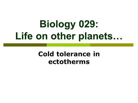 Biology 029: Life on other planets… Cold tolerance in ectotherms.