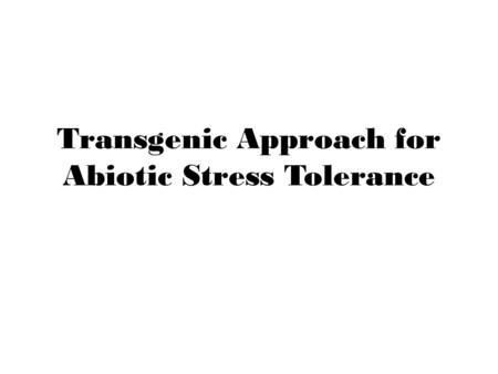 Transgenic Approach for Abiotic Stress Tolerance.