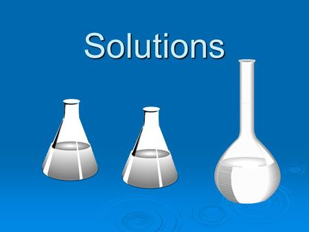 Solutions. Occur in all phases  The solvent does the dissolving, usually is the substance that is present in the greatest amount.  The solute is dissolved.