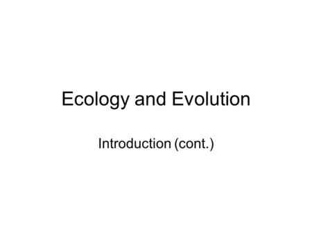 "Ecology and Evolution Introduction (cont.). Ecological Revolution Darwin 1859 Origin of Species Haeckel 1870s Broaden's ""Ecology"" Industrial Revolution."