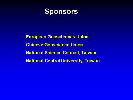 Sponsors European Geosciences Union Chinese Geoscience Union National Science Council, Taiwan National Central University, Taiwan.