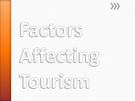 » In addition to travel motivators and barriers, several other factors can have a direct impact on the tourism industry. » They include ˃Economic ˃Technological.