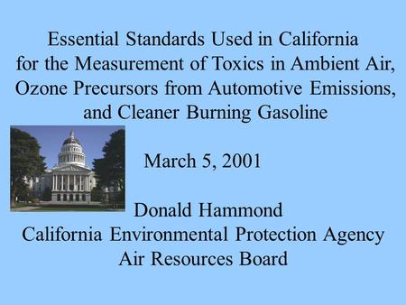 Essential Standards Used in California for the Measurement of Toxics in Ambient Air, Ozone Precursors from Automotive Emissions, and Cleaner Burning Gasoline.