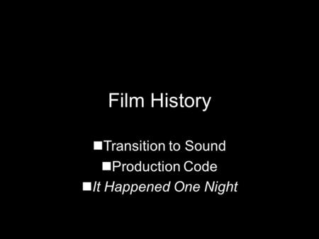 Film History Transition to Sound Production Code It Happened One Night.