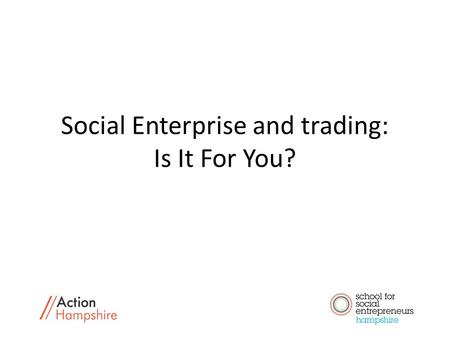 Social Enterprise and trading: Is It For You?. Let's find out a bit more… It's not new! Started in the 1840s. According to the 2012 Small Business Survey: