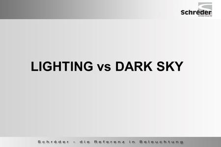 LIGHTING vs DARK SKY. Three phenomena are related to light control of luminaires and their installation  Glare All are the result of waste of energy.