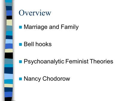 Overview Marriage and Family Bell hooks Psychoanalytic Feminist Theories Nancy Chodorow.