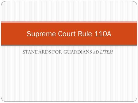 STANDARDS FOR GUARDIANS AD LITEM Supreme Court Rule 110A.