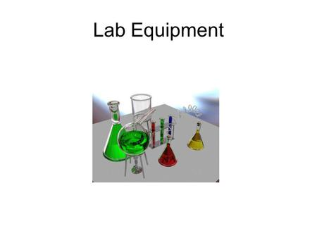 Lab Equipment. Beaker A beaker is a type of glassware which consists of a cup with a pouring lip on top. They are about as wide as they are tall. This.