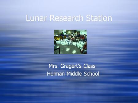 Lunar Research Station Mrs. Gragert's Class Holman Middle School.