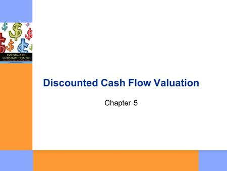 Discounted Cash Flow Valuation Chapter 5. Copyright  2007 McGraw-Hill Australia Pty Ltd PPTs t/a Essentials of Corporate Finance by Ross, Trayler, Bird,