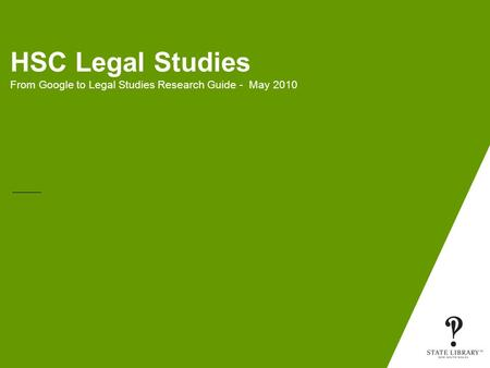 HSC Legal Studies From Google to Legal Studies Research Guide - May 2010.