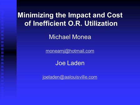 Minimizing the Impact and Cost of Inefficient O.R. Utilization Michael Monea Joe Laden