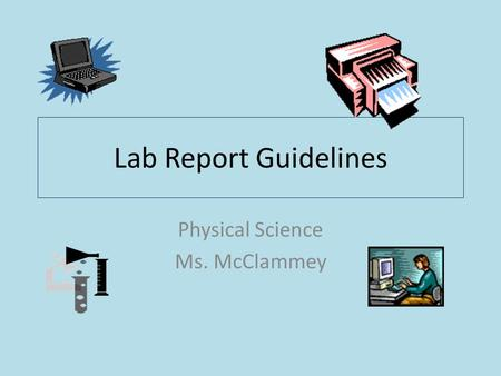 Lab Report Guidelines Physical Science Ms. McClammey.