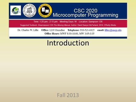Introduction Fall 2013. Dr. Chuck Lillie – Oxendine 1219 – 910-521-6415 –  –