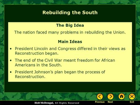 Holt McDougal, Rebuilding the South The Big Idea The nation faced many problems in rebuilding the Union. Main Ideas President Lincoln and Congress differed.