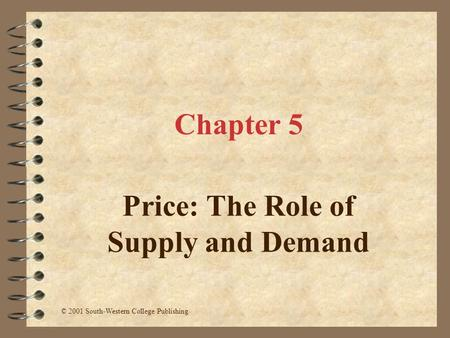 Chapter 5 Price: The Role of Supply and Demand © 2001 South-Western College Publishing.