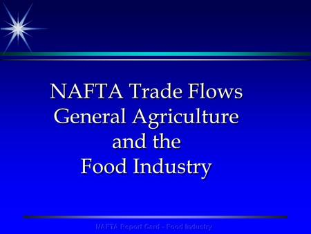 NAFTA Trade Flows General Agriculture and the Food Industry.
