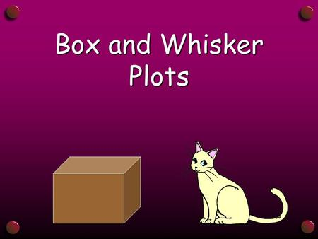 Box and Whisker Plots Box and Whisker Plot A box and whisker plot is a diagram or graph that shows quartiles and extreme values of a set of data.