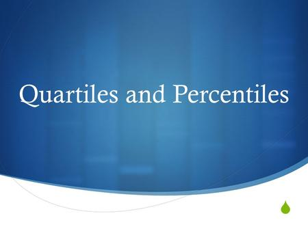  Quartiles and Percentiles. Quartiles  A quartile divides a sorted (least to greatest) data set into 4 equal parts, so that each part represents ¼ of.