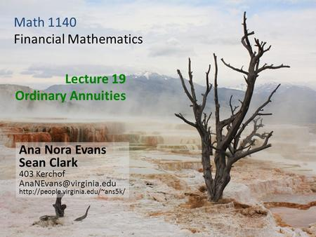 Lecture 19 Ordinary Annuities Ana Nora Evans Sean Clark 403 Kerchof  Math 1140 Financial Mathematics.