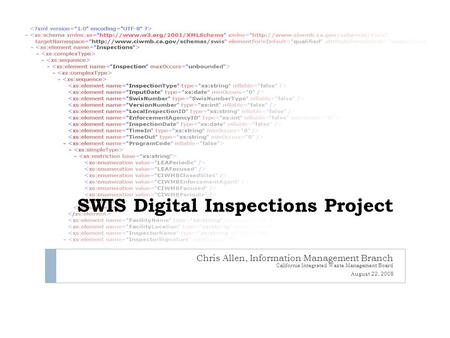 SWIS Digital Inspections Project Chris Allen, Information Management Branch California Integrated Waste Management Board August 22, 2008.