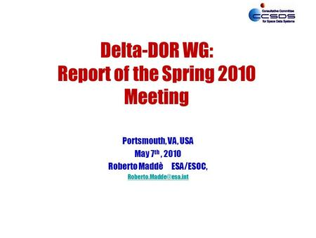 Delta-DOR WG: Report of the Spring 2010 Meeting Portsmouth, VA, USA May 7 th, 2010 Roberto Maddè ESA/ESOC,