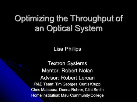 Optimizing the Throughput of an Optical System Lisa Phillips Textron Systems Mentor: Robert Nolan Advisor: Robert Lercari R&D Team: Tim Georges, Curtis.