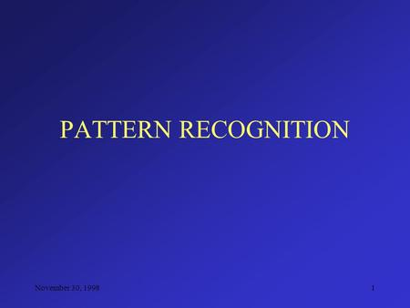 November 30, 19981 PATTERN RECOGNITION. November 30, 19982 TEXTURE CLASSIFICATION PROJECT Characterize each texture so as to differentiate it from one.