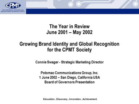 Education...Discovery...Innovation...Achievement The Year in Review June 2001 – May 2002 Growing Brand Identity and Global Recognition for the CPMT Society.