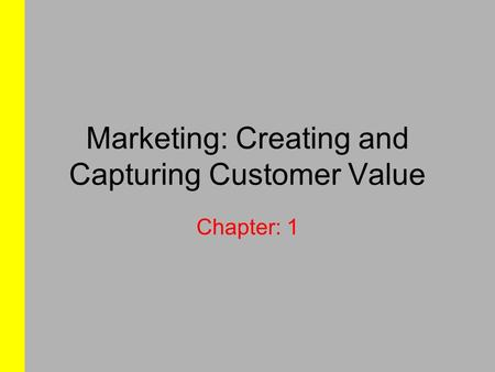 Marketing: Creating and Capturing Customer Value Chapter: 1.