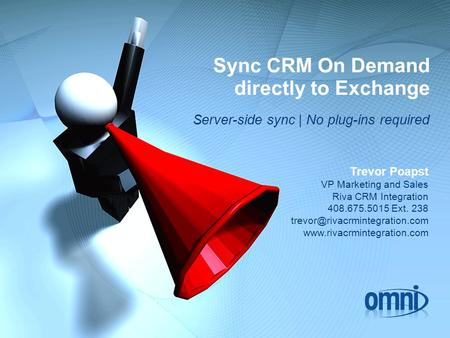 Sync CRM On Demand directly to Exchange Server-side sync | No plug-ins required Trevor Poapst VP Marketing and Sales Riva CRM Integration 408.675.5015.