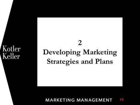 2 Developing Marketing Strategies and Plans 1. Phases of Value Creation and Delivery Choosing the value Providing the value Communicating the value.