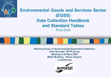 Environmental Goods and Services Sector (EGSS) Data Collection Handbook and Standard Tables Final Draft Working Group on Environmental Expenditure Statistics.