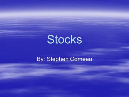 <strong>Stocks</strong> By: Stephen Comeau. What are <strong>Stocks</strong>? A <strong>stock</strong> is a share in the ownership of the company. <strong>Stocks</strong> are claims on a companies earnings and assets.