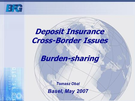 Tomasz Obal Basel, May 2007 Deposit Insurance Cross-Border Issues Burden-sharing.